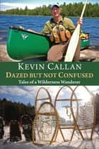 Dazed but Not Confused ebook by Kevin Callan,James Raffan