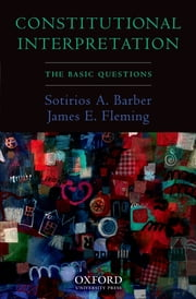 Constitutional Interpretation - The Basic Questions ebook by Sotirios A. Barber,James E. Fleming
