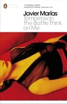 Tomorrow in the Battle Think on Me ebook by Javier Marías