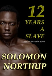 Twelve Years a Slave, The Original Slave Narrative ebook by Solomon Northup