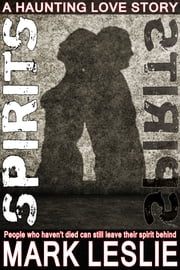 Spirits - A Haunting Love Story ebook by Mark Leslie