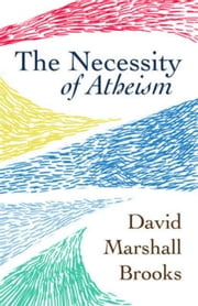 The Necessity of Atheism ebook by David Marshall Brooks