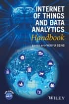 Internet of Things and Data Analytics Handbook ebook by Hwaiyu Geng