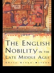 The English Nobility in the Late Middle Ages - The Fourteenth-Century Political Community ebook by Chris Given-Wilson