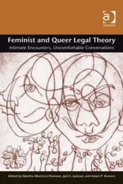 Feminist and Queer Legal Theory - Intimate Encounters, Uncomfortable Conversations ebook by Mr Adam P Romero,Mr Jack E Jackson,Professor Martha Albertson Fineman