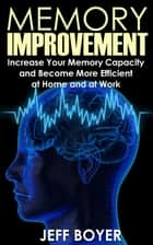 Memory Improvement ebook by Jeff Boyer