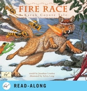 Fire Race - A Karuk Coyote Tale of How Fire Came to the People ebook by Jonathan London,Lanny Pinola,Sylvia Long