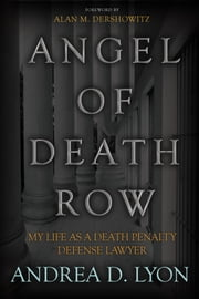 Angel of Death Row - My Life As A Death Penalty Defense Lawyer ebook by Andrea D. Lyon