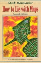 How to Lie with Maps ebook by Mark Monmonier