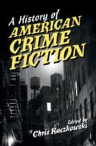 A History of American Crime Fiction ebook by Chris Raczkowski