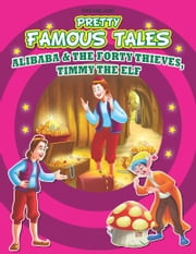 Alibaba and the Forty thieves AND Timmy the Elf - Pretty Famous Tales ebook by Anuj Chawla