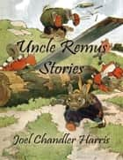 Uncle Remus Stories eBook by Joel Chandler Harris