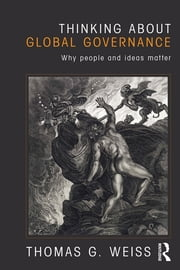 Thinking about Global Governance - Why People and Ideas Matter ebook by Thomas G. Weiss
