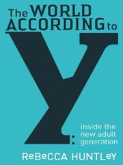 The World According to Y - Inside the new adult generation ebook by Rebecca Huntley