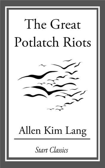 The Great Potlatch Riots ebook by Allen Kim Lang