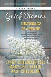 Grief Diaries - Surviving Loss of a Loved One ebook by Lynda Cheldelin Fell,Kasi Cheldelin,Mary Lee Claflin