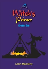 A Witch's Primer - Grade: One ebook by Lorin Manderly