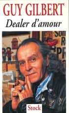 Dealer d'amour ebook by Guy Gilbert