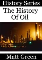 The History Of Oil ebook by Matt Green