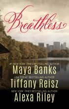 Breathless - A Collection of Passionate Romances ebook by Maya Banks, Tiffany Reisz, Alexa Riley