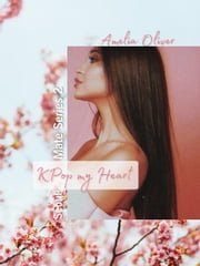 K-Pop My Heart - Seoul Mate, #2 ebook by Amelia Oliver