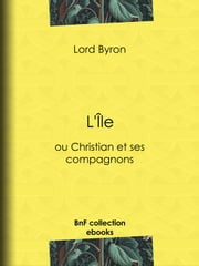 L'Île - ou Christian et ses compagnons ebook by Lord Byron,Benjamin Laroche