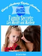Casey Anthony Caylee Anthony Bella Vita Family Secrets: Lies Murder And Mayhem eBook by Carol Lee Kosis
