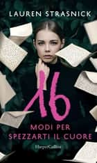 16 modi per spezzarti il cuore ebook by Lauren Strasnick