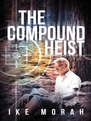The Compound Heist ebook by Ike Morah