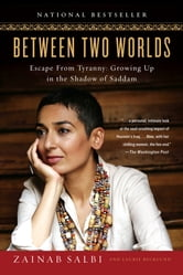 Between Two Worlds - Escape from Tyranny: Growing Up in the Shadow of Saddam ebook by Zainab Salbi,Laurie Becklund