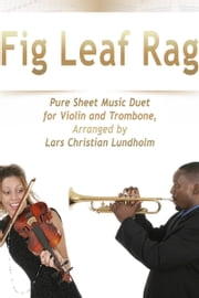 Fig Leaf Rag Pure Sheet Music Duet for Violin and Trombone, Arranged by Lars Christian Lundholm ebook by Pure Sheet Music