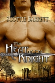 The Heat of the Knight ebook by Scottie Barrett