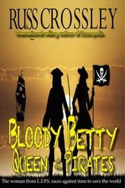 Bloody Betty, Queen of the Pirates ebook by Russ Crossley
