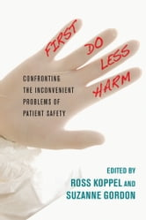 First, Do Less Harm - Confronting the Inconvenient Problems of Patient Safety ebook by