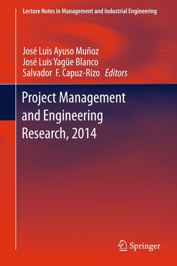 Project Management and Engineering Research, 2014 - Selected Papers from the 18th International AEIPRO Congress held in Alcañiz, Spain, in 2014 ebook by