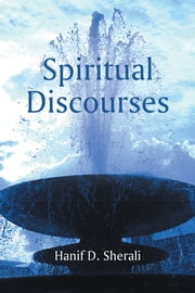 Spiritual Discourses ebook by Hanif D. Sherali