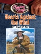 Hearts Against the Wind ebook by Kathy Clark