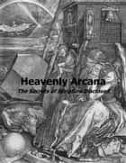Heavenly Arcana - The Secrets of Scripture Disclosed ebook by Emanuel Swedenborg