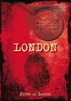 Murder & Crime: London ebook by Peter De Loriol