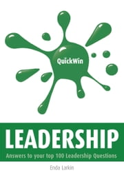 Quick Win Leadership: Answers to Your Top 100 Leadership Questions ebook by Enda Larkin