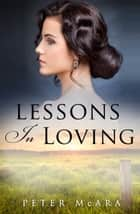 Lessons In Loving ebook by Peter McAra