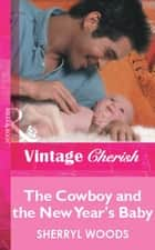 The Cowboy and the New Year's Baby (Mills & Boon Vintage Cherish) eBook by Sherryl Woods