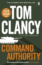 Command Authority - INSPIRATION FOR THE THRILLING AMAZON PRIME SERIES JACK RYAN ebook by Tom Clancy, Mark Greaney