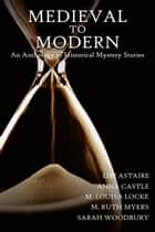 Medieval to Modern: An Anthology of Historical Mystery Stories ebook by