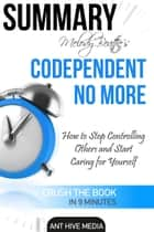 Melody Beattie's Codependent No More How to Stop Controlling Others and Start Caring for Yourself Summary ebook by Ant Hive Media