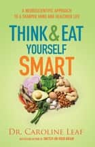 Think and Eat Yourself Smart ebook by Dr. Caroline Leaf