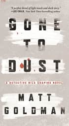 Gone to Dust - A Novel ebook by Matt Goldman