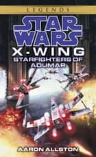 Starfighters of Adumar: Star Wars Legends (X-Wing) eBook by Aaron Allston
