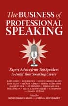 The Business of Professional Speaking: Expert Advice From Top Speakers To Build Your Speaking Career ebook by Kate Atkin, Rob Brown, Mindy Gibbins-Klein,...