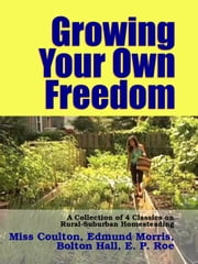 Growing Your Own Freedom ebook by Midwest Journal Press,Edmund Morris,Dr. Robert C. Worstell